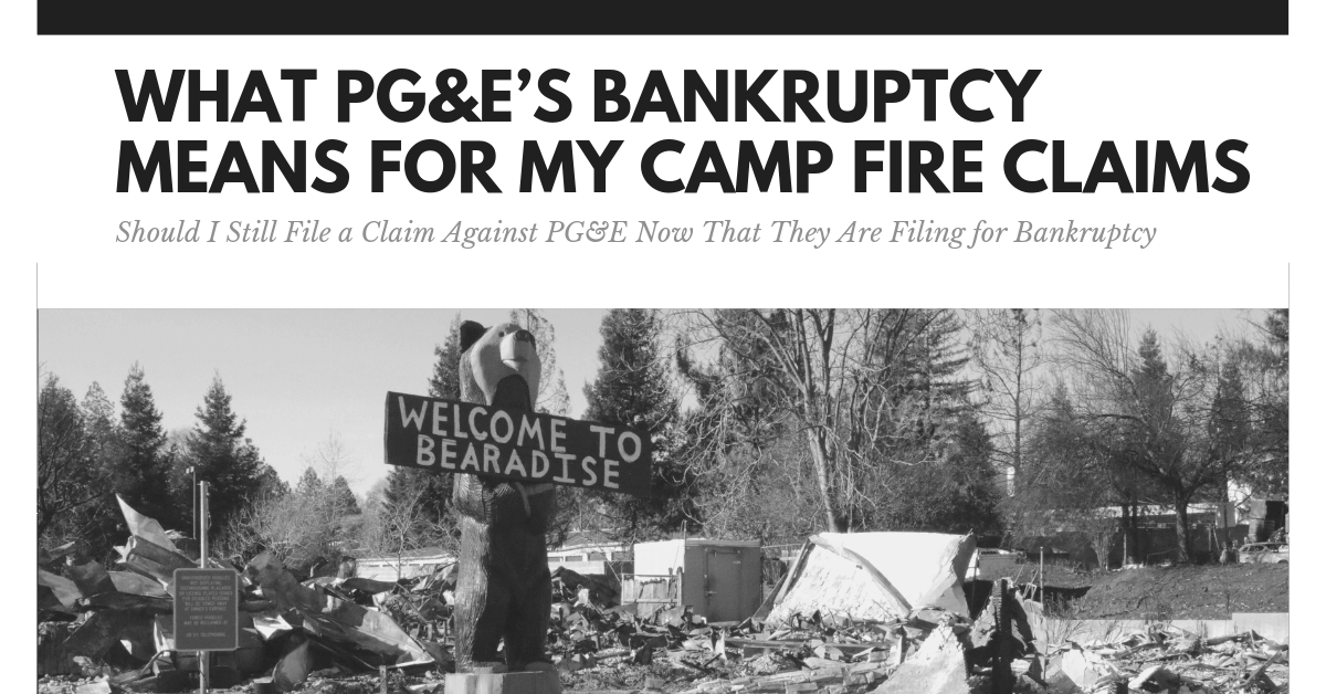 What PG&E's Bankruptcy Means For My Camp Fire Claims